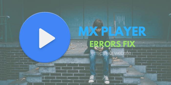 FIX MX PLAYER ERRORS