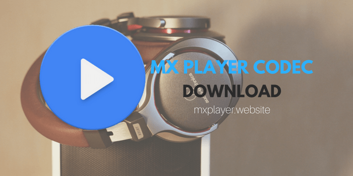 MX PLAYER CODEC DOWNLOAD